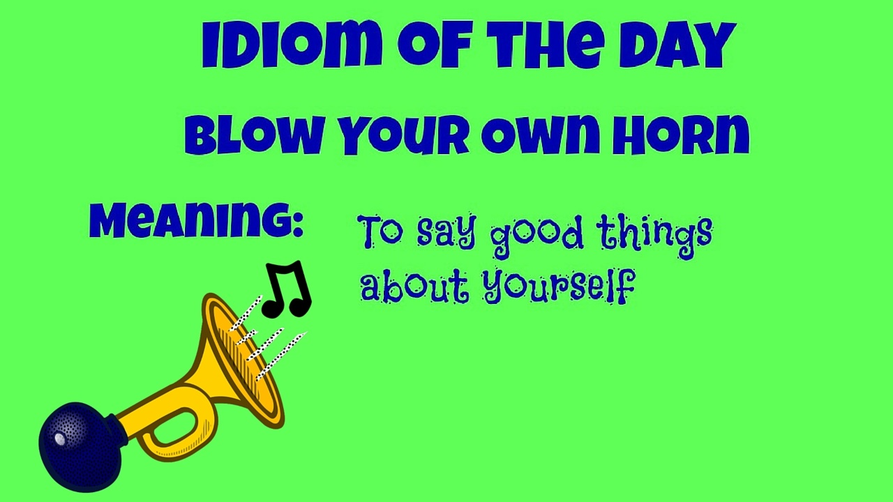 Idiom of the day Blow Your Own Horn2